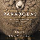 Parábolas: Los misterios del reino de Dios revelados a través de las historias que Jesús contó Audiobook