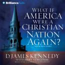 What if America Were a Christian Nation Again?, Jerry Newcombe, D. James Kennedy