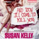 And Soon I'll Come To Kill You, Susan Kelly
