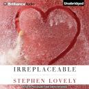 Irreplaceable, Stephen Lovely