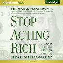 Stop Acting Rich: ...And Start Living Like a Real Millionaire, Thomas J. Stanley