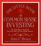 Little Book of Common Sense Investing: The Only Way to Guarantee Your Fair Share of Stock Market Returns, John C. Bogle