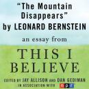 Mountain Disappears: A 'This I Believe' Essay, Leonard Bernstein