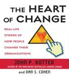 Heart of Change: Real-Life Stories of How People Change Their Organizations, Dan Cohen, John Kotter