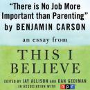 There is No Job More Important than Parenting: A 'This I Believe' Essay, Benjamin Carson