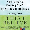 My Father's Evening Star: A 'This I Believe' Essay, William O. Douglas