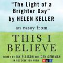Light of a Brighter Day: A 'This I Believe' Essay, Helen Keller