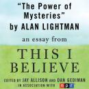 Power of Mysteries: A 'This I Believe' Essay, Alan Lightman