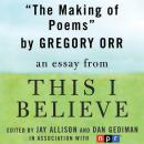 Making of Poems: A 'This I Believe' Essay, Gregory Orr