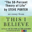 50-Percent Theory of Life: A 'This I Believe' Essay, Steve Porter