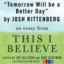 Tomorrow Will be a Better Day: A 'This I Believe' Essay, Josh Rittenberg