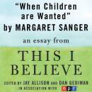 When Children Are Wanted: A 'This I Believe' Essay, Margaret Sanger