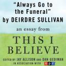 Always Go to the Funeral: A 'This I Believe' Essay, Deirdre Sullivan