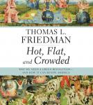 Hot, Flat, and Crowded: Why We Need a Green Revolution--and How It Can Renew America, Thomas L. Friedman