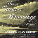 Story of a Marriage: A Novel, Andrew Sean Greer