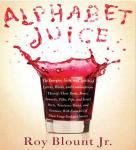Alphabet Juice: The Energies, Gists, and Spirits of Letters, Words, and Combinations Thereof; Their  Audiobook