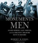 Monuments Men: Allied Heroes, Nazi Thieves, and the Greatest Treasure Hunt in History, Robert Edsel