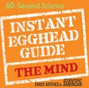 Instant Egghead Guide: The Mind,  , Emily Anthes