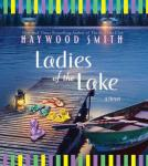 Ladies of the Lake: A Novel, Haywood Smith