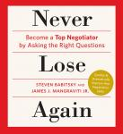 Never Lose Again: Become a Top Negotiator by Asking the Right Questions, James J. Mangraviti Jr., Steven Babitsky