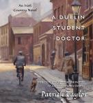 Dublin Student Doctor: An Irish Country Novel, Patrick Taylor