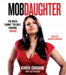Mob Daughter: The Mafia, Sammy 'The Bull' Gravano, and Me!, Karen Gravano, Lisa Pulitzer