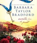 Secrets from the Past: A Novel, Barbara Taylor Bradford