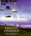 Fly Away: A Novel, Kristin Hannah