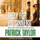 Pray for Us Sinners: A Novel of the Irish Troubles, Patrick Taylor