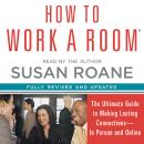 How to Work a Room: The Ultimate Guide to Savvy Socializing in Person and Online, Susan RoAne