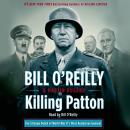 Killing Patton: The Strange Death of World War II's Most Audacious General, Bill O'reilly, Martin Dugard