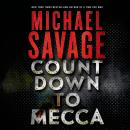 Countdown to Mecca: A Thriller, Michael Savage