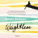 Weightless: A Novel, Sarah Bannan