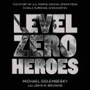 Level Zero Heroes: The Story of U.S. Marine Special Operations in Bala Murghab, Afghanistan, Michael Golembesky, John R. Bruning