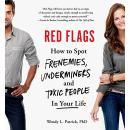 Red Flags: Frenemies, Underminers, and Ruthless People, Wendy L. Patrick, Ph.D.