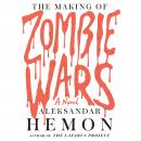Making of Zombie Wars: A Novel, Aleksandar Hemon