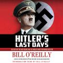 Hitler's Last Days: The Death of the Nazi Regime and the World's Most Notorious Dictator, Bill O'Reilly