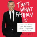 That's What Fashion Is: Lessons and Stories from My Nonstop, Mostly Glamorous Life in Style, Alyssa Giacobbe, Joe Zee