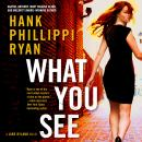 What You See: A Jane Ryland Novel, Hank Phillippi Ryan