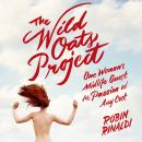 Wild Oats Project: One Woman's Midlife Quest for Passion at Any Cost, Robin Rinaldi
