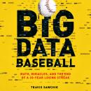 Big Data Baseball: Math, Miracles, and the End of a 20-Year Losing Streak Audiobook