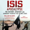 ISIS Apocalypse: The History, Strategy, and Doomsday Vision of the Islamic State, William McCants