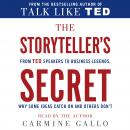 Storyteller's Secret: From TED Speakers to Business Legends, Why Some Ideas Catch On and Others Don't, Carmine Gallo