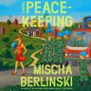 Peacekeeping: A Novel, Mischa Berlinski