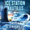 Ice Station Nautilus: A Novel, Rick Campbell