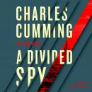 Divided Spy: A Novel, Charles Cumming