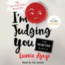 I'm Judging You: The Do-Better Manual, Luvvie Ajayi