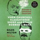 When Churchill Slaughtered Sheep and Stalin Robbed a Bank: History's Unknown Chapters Audiobook
