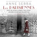 Les Parisiennes: How the Women of Paris Lived, Loved, and Died Under Nazi Occupation Audiobook