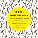 Modern Mindfulness: How to Be More Relaxed, Focused, and Kind While Living in a Fast, Digital, Always-On World, Rohan Gunatillake